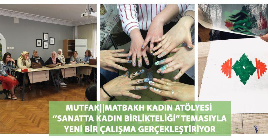 MUTFAK  MATBAKH KADIN ATÖLYESİ KAPILARINI SANATLA AÇIYOR    MUTFAK  MATBAKH WOMEN WORKSHOP OPENS ITS GATE WITH ART